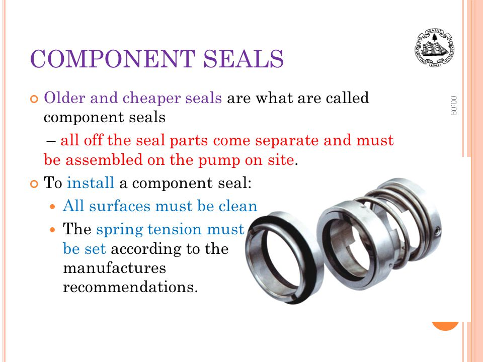 COMPONENT SEALS 10:06. Older and cheaper seals are what are called component seals.