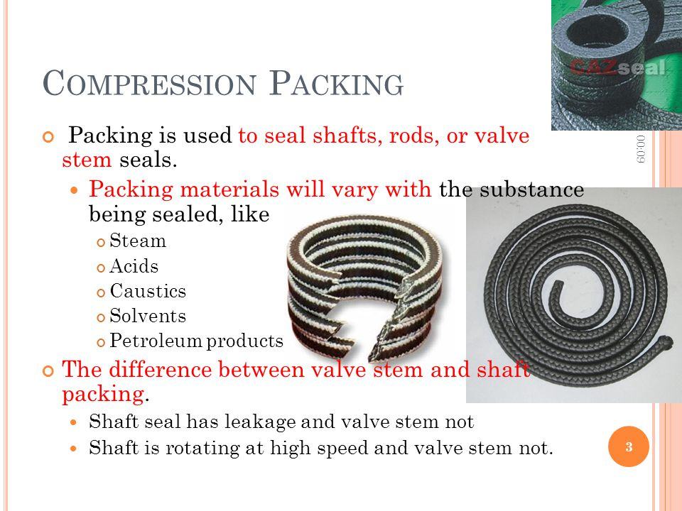 Compression Packing 10:06. Packing is used to seal shafts, rods, or valve stem seals.
