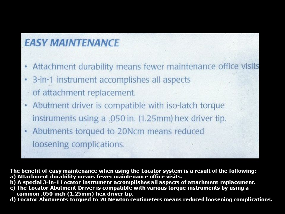 The benefit of easy maintenance when using the Locator system is a result of the following: