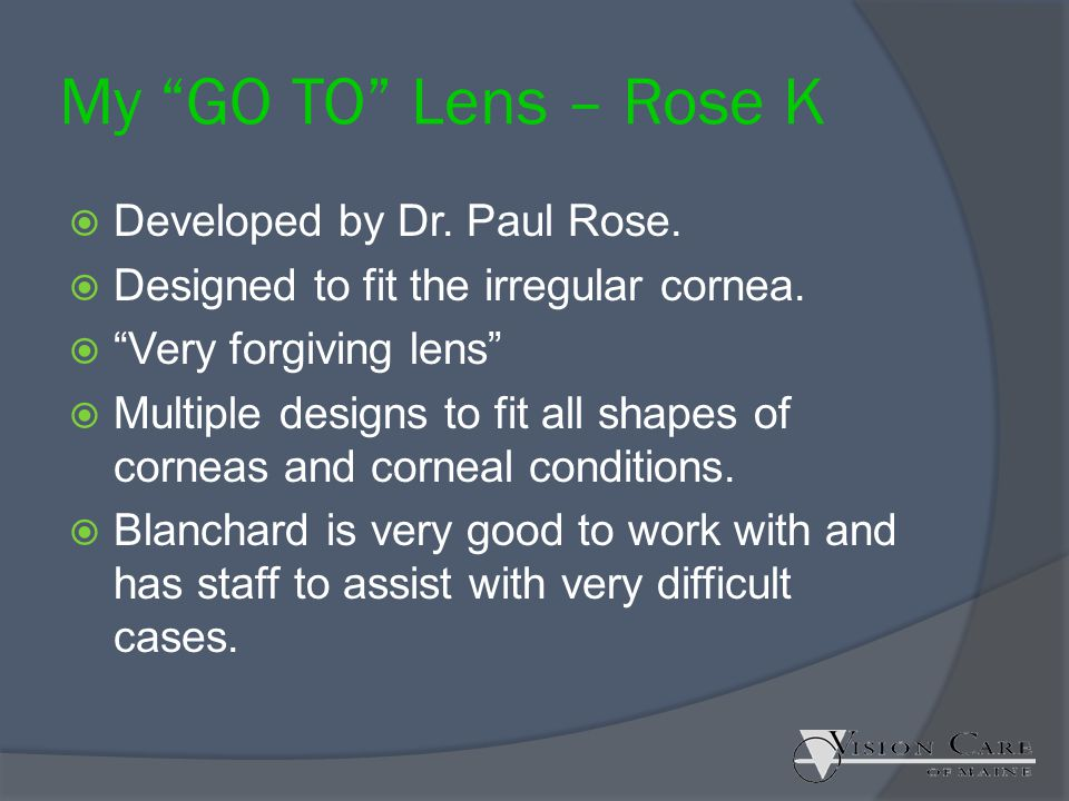 My GO TO Lens – Rose K Developed by Dr. Paul Rose.