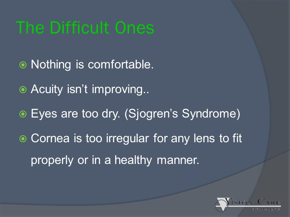 The Difficult Ones Nothing is comfortable. Acuity isn't improving..