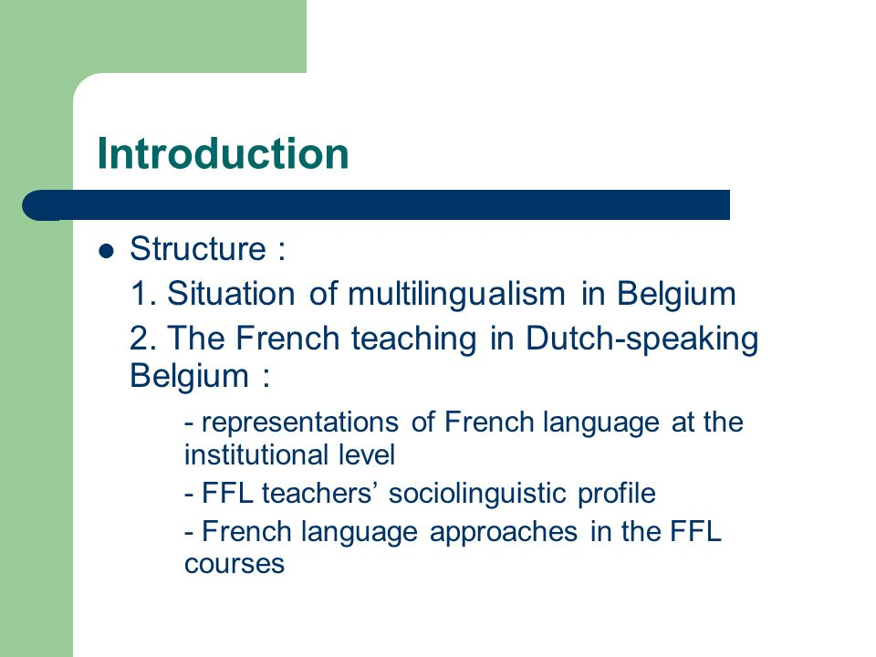 Introduction Structure : 1. Situation of multilingualism in Belgium