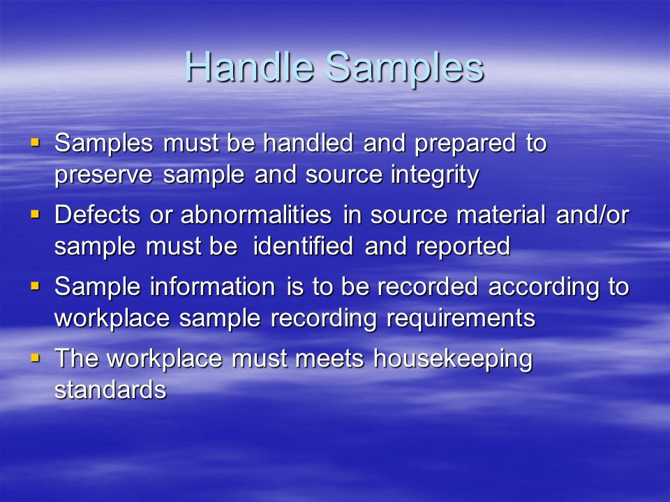 Handle Samples Samples must be handled and prepared to preserve sample and source integrity.