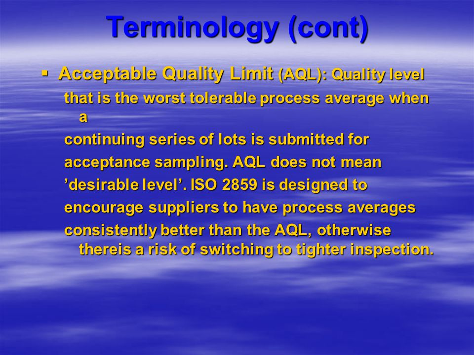 Terminology (cont) Acceptable Quality Limit (AQL): Quality level