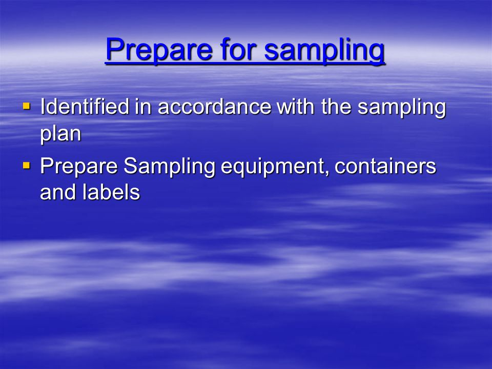 Prepare for sampling Identified in accordance with the sampling plan