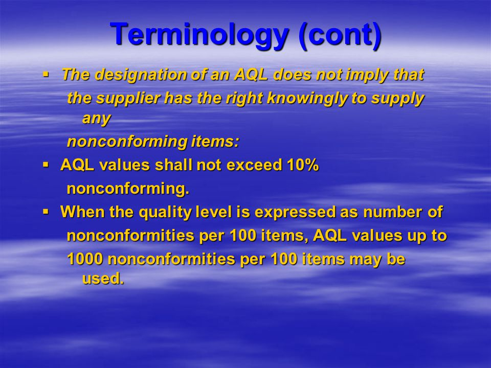 Terminology (cont) The designation of an AQL does not imply that