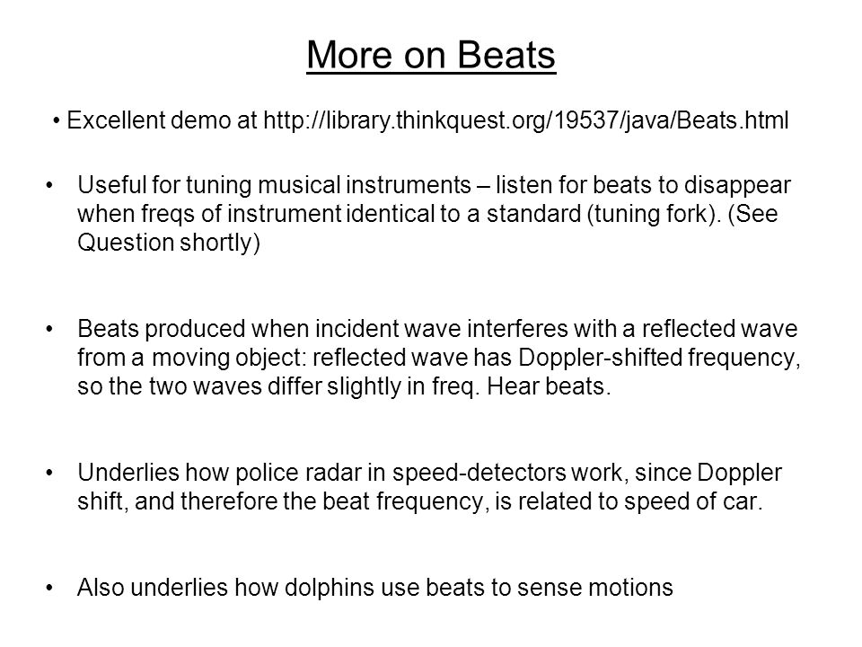 More on Beats Excellent demo at http://library.thinkquest.org/19537/java/Beats.html.