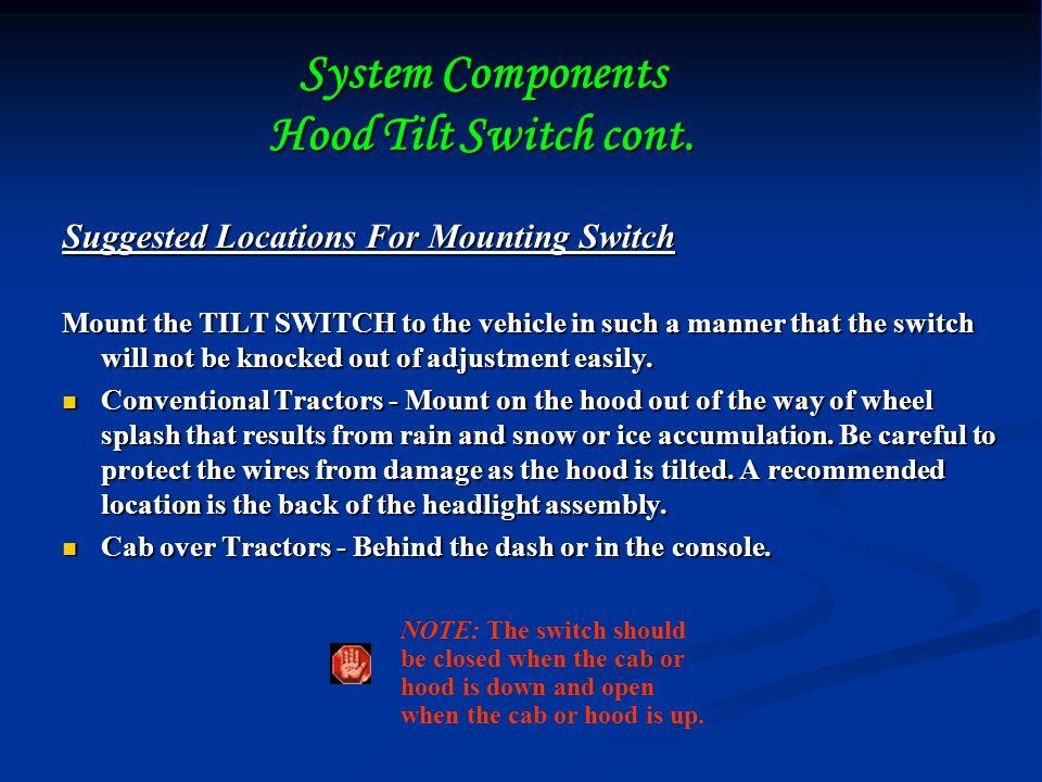 System Components Hood Tilt Switch cont.