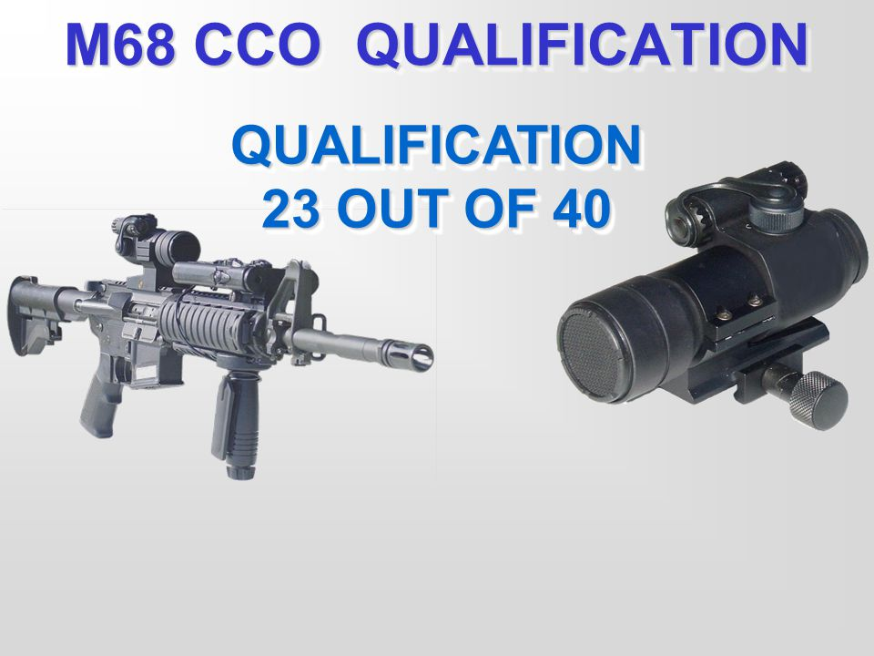 M68 CCO QUALIFICATION QUALIFICATION 23 OUT OF 40 (NEXT SLIDE)