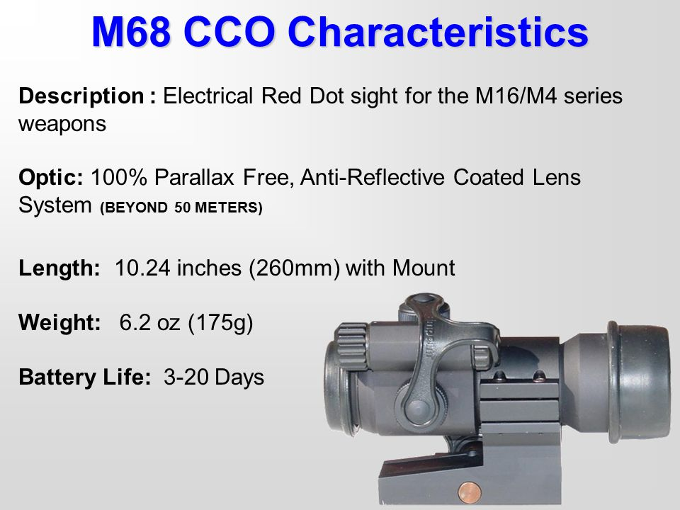 M68 CCO Characteristics Description : Electrical Red Dot sight for the M16/M4 series weapons.