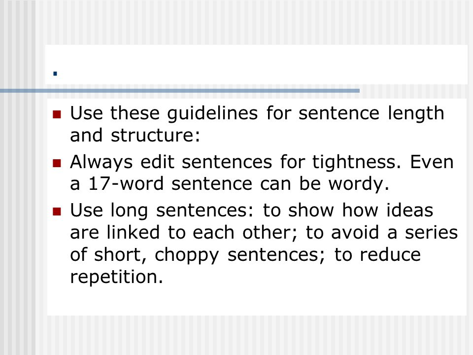 . Use these guidelines for sentence length and structure: