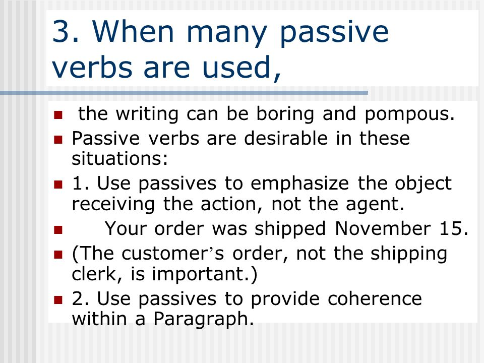 3. When many passive verbs are used,