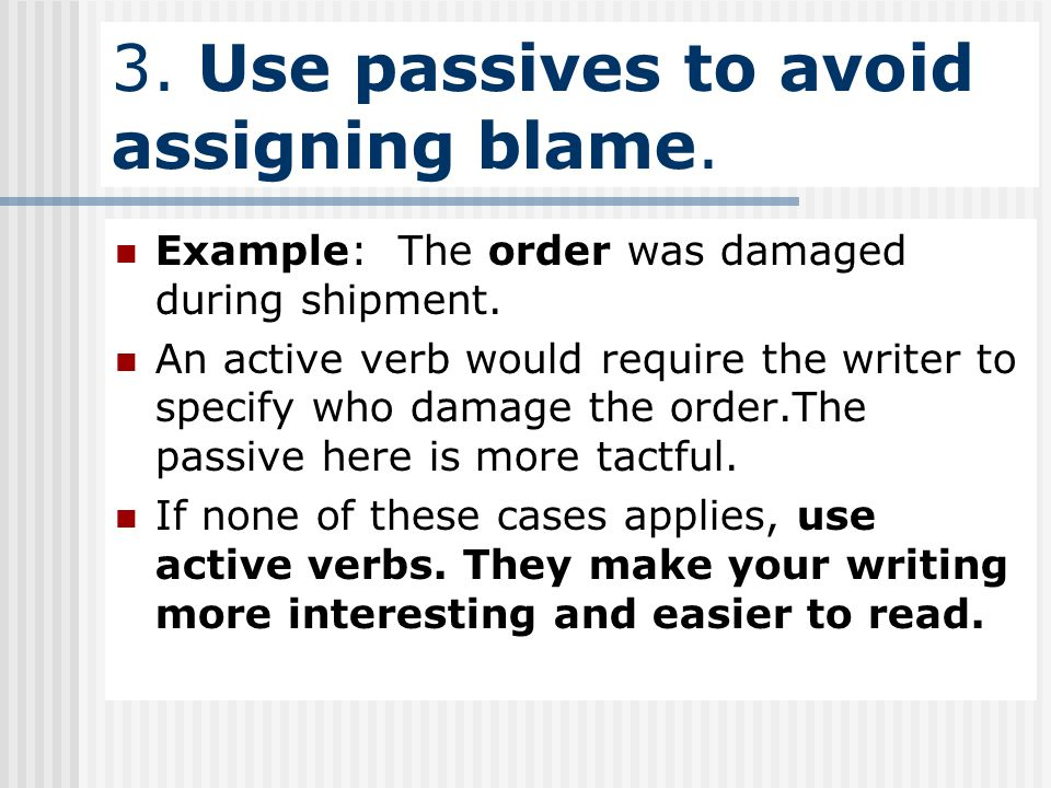 3. Use passives to avoid assigning blame.