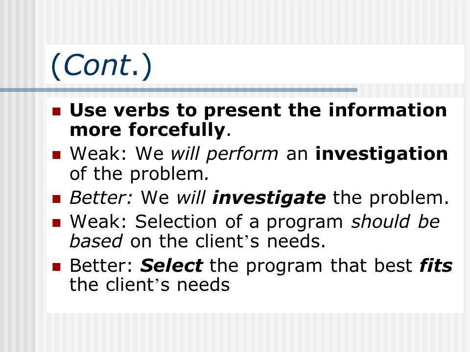 (Cont.) Use verbs to present the information more forcefully.