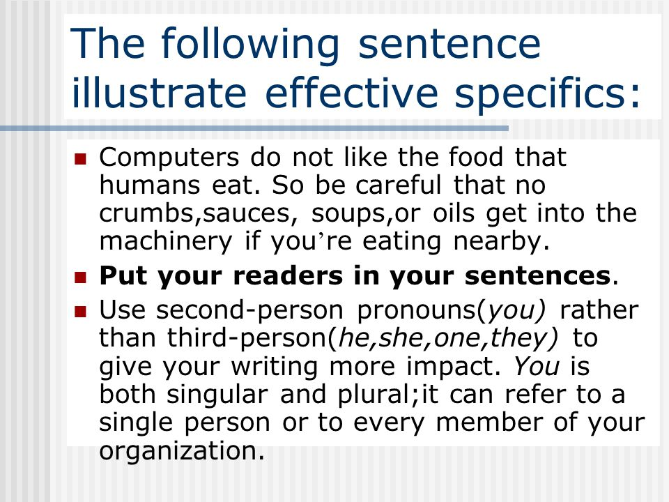 The following sentence illustrate effective specifics: