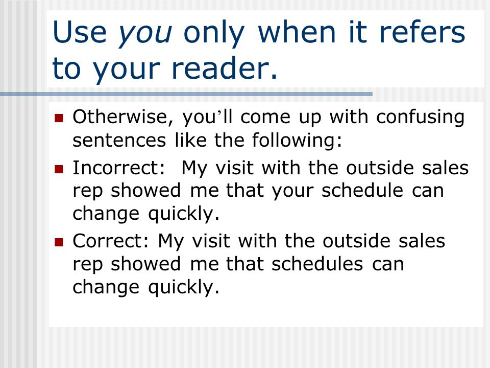 Use you only when it refers to your reader.