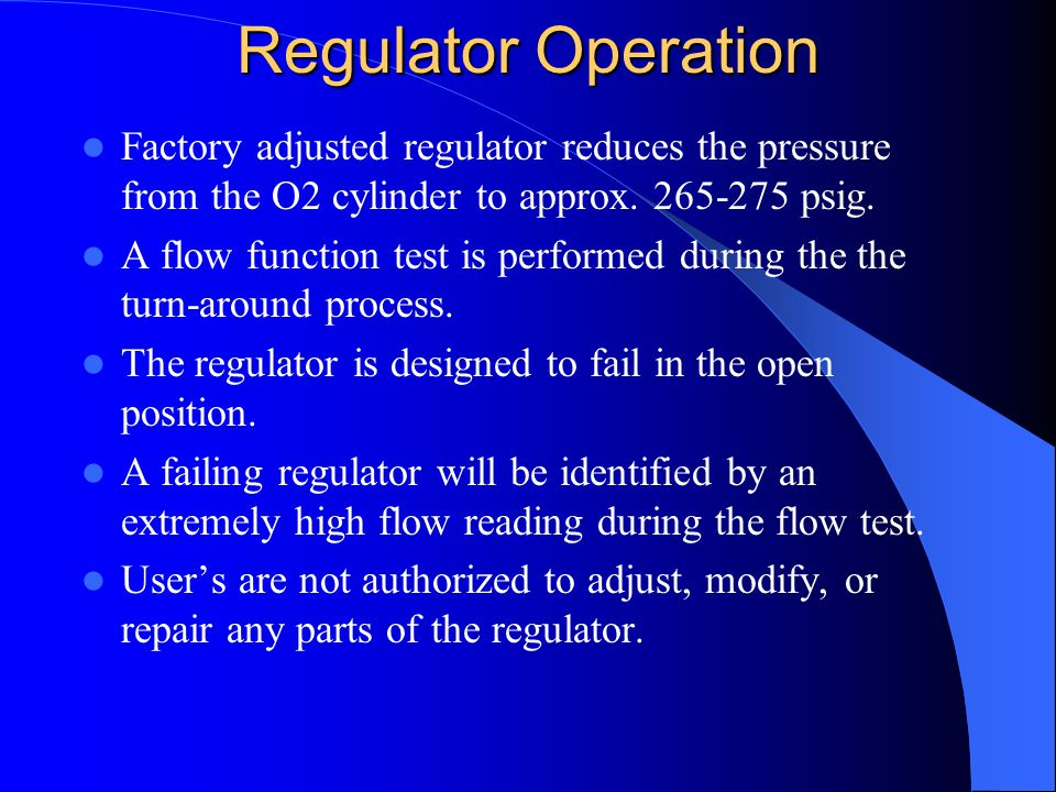 Regulator Operation Factory adjusted regulator reduces the pressure from the O2 cylinder to approx. 265-275 psig.