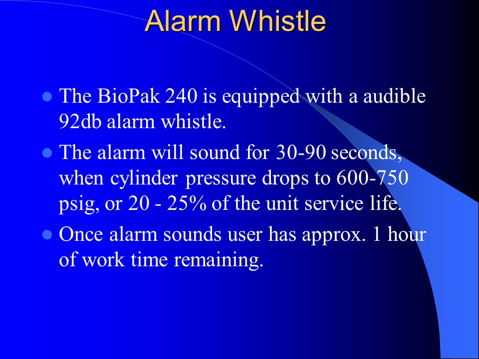 Alarm Whistle The BioPak 240 is equipped with a audible 92db alarm whistle.