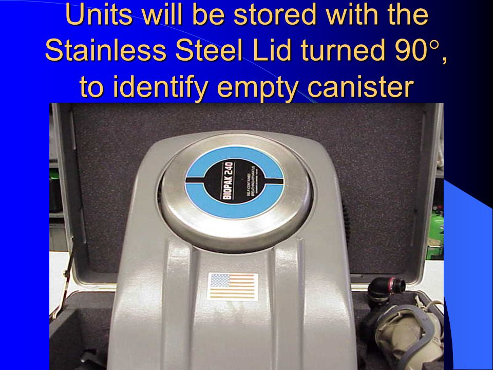Units will be stored with the Stainless Steel Lid turned 90°, to identify empty canister