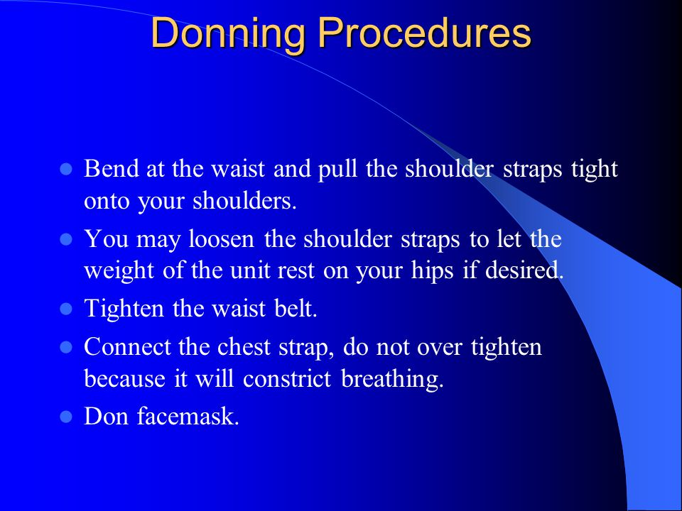 Donning Procedures Bend at the waist and pull the shoulder straps tight onto your shoulders.
