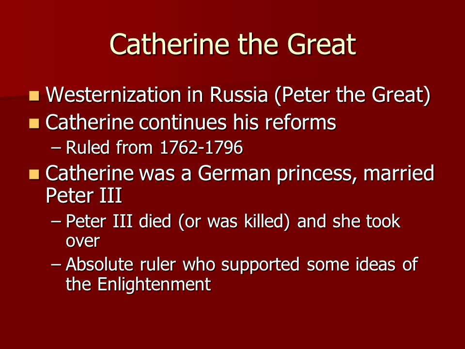 Catherine the Great Westernization in Russia (Peter the Great)