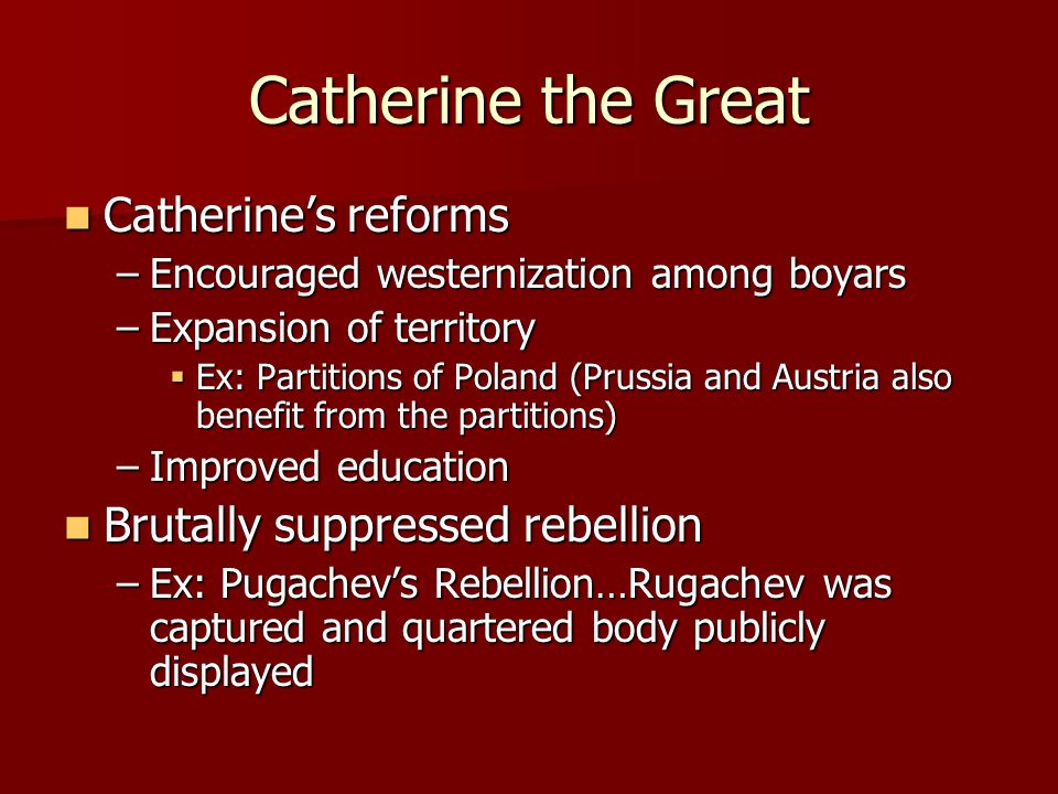 Catherine the Great Catherine's reforms Brutally suppressed rebellion
