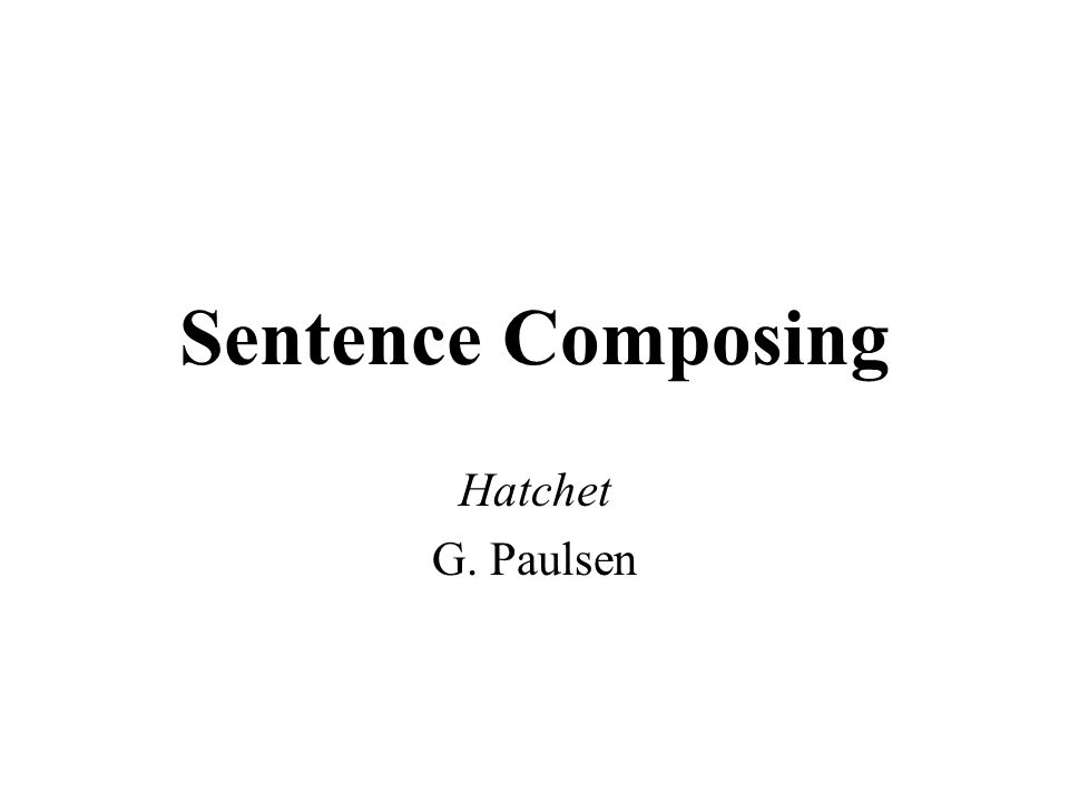 Sentence Composing Hatchet G. Paulsen
