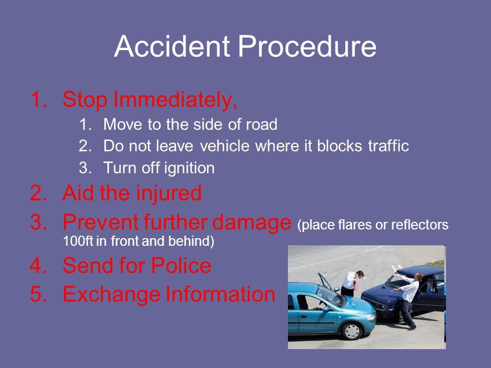 Accident Procedure Stop Immediately, Aid the injured