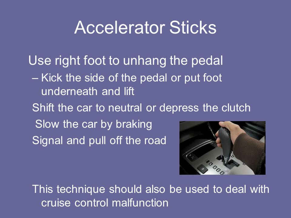 Accelerator Sticks Use right foot to unhang the pedal