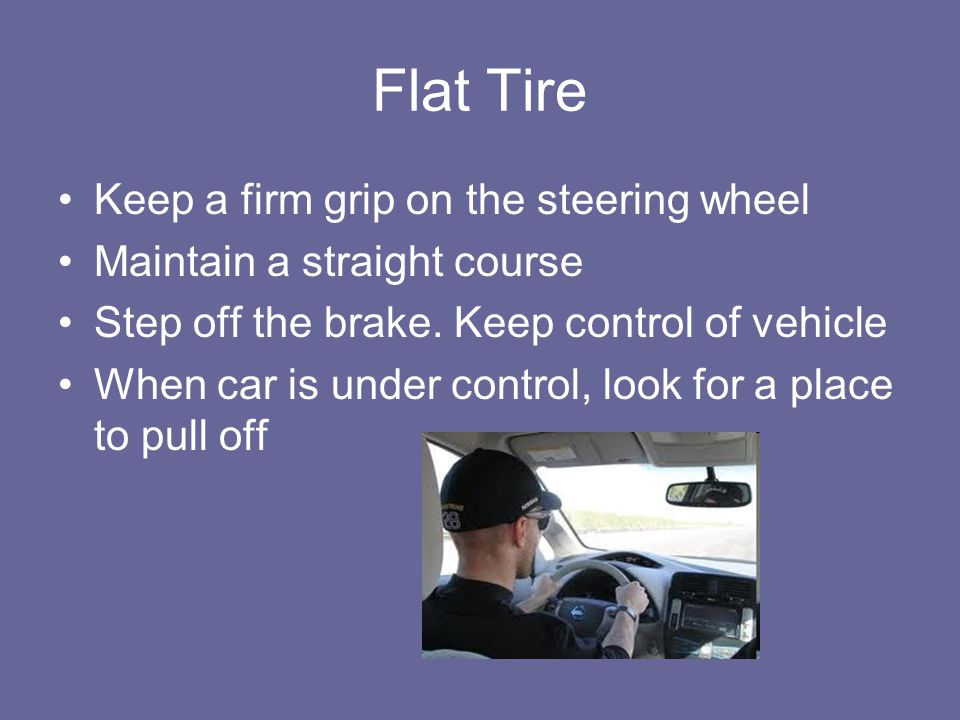 Flat Tire Keep a firm grip on the steering wheel