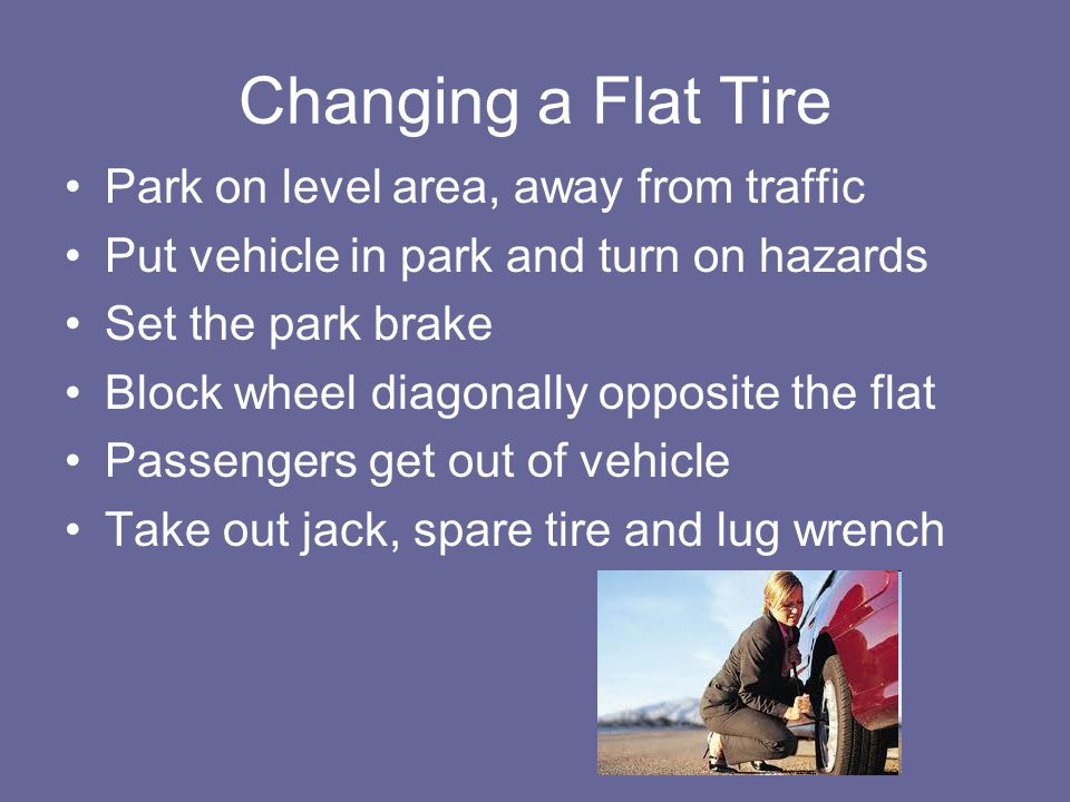 Changing a Flat Tire Park on level area, away from traffic