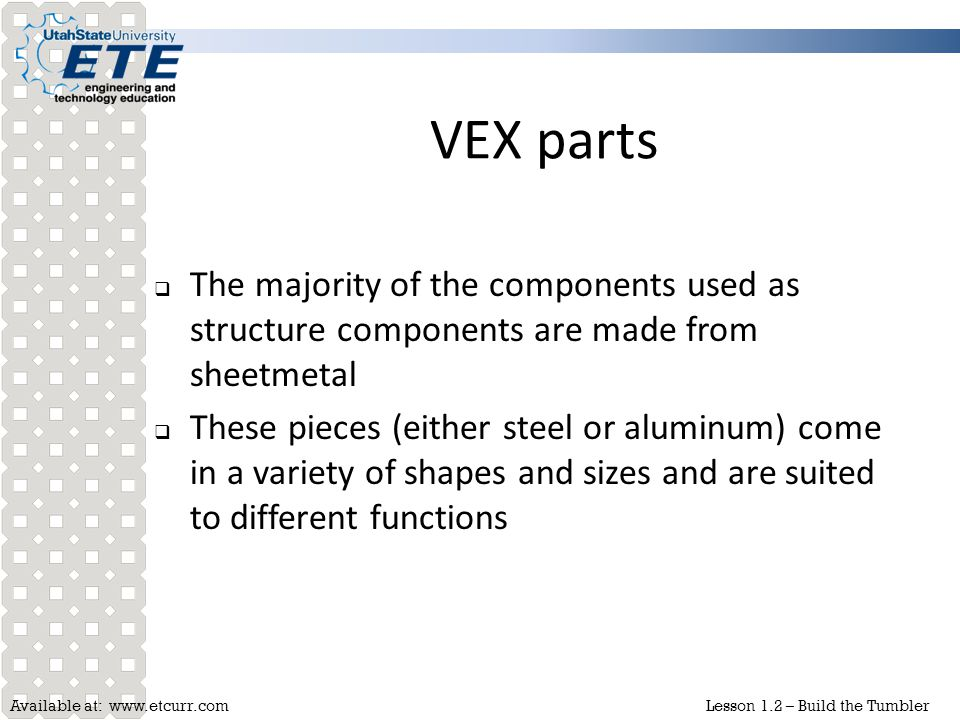VEX parts The majority of the components used as structure components are made from sheetmetal.
