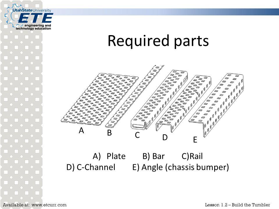 D) C-Channel E) Angle (chassis bumper)