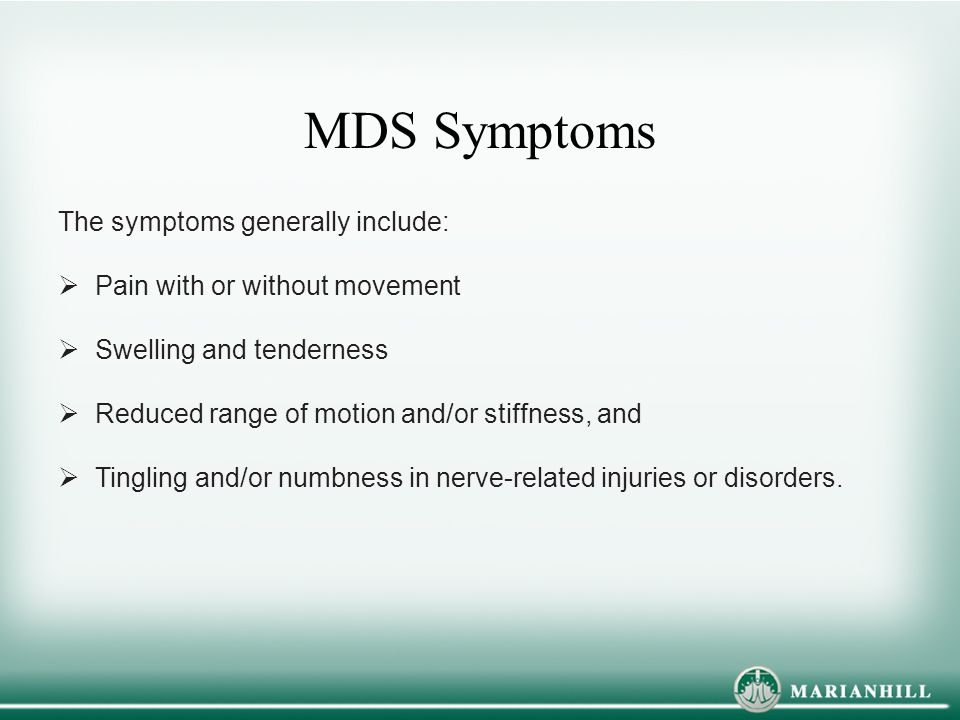 MDS Symptoms The symptoms generally include: