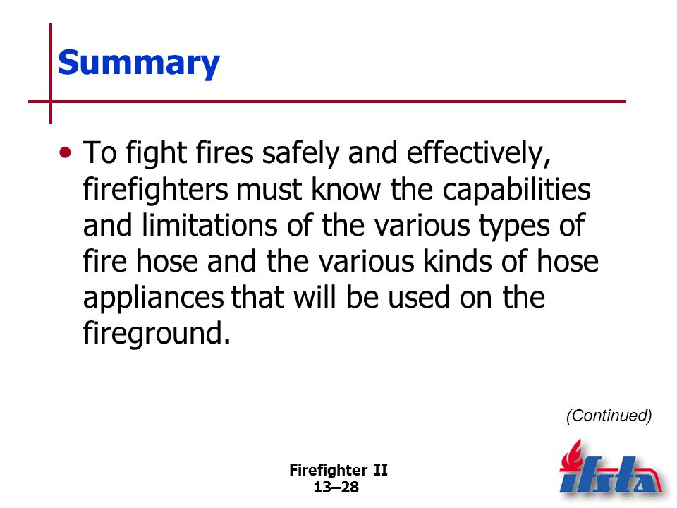 Summary Firefighters must also know how to maintain and test fire hose. Firefighter II