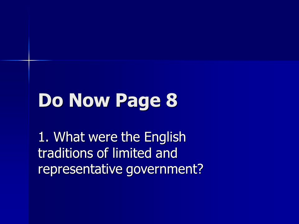 Do Now Page 8 1. What were the English traditions of limited and representative government