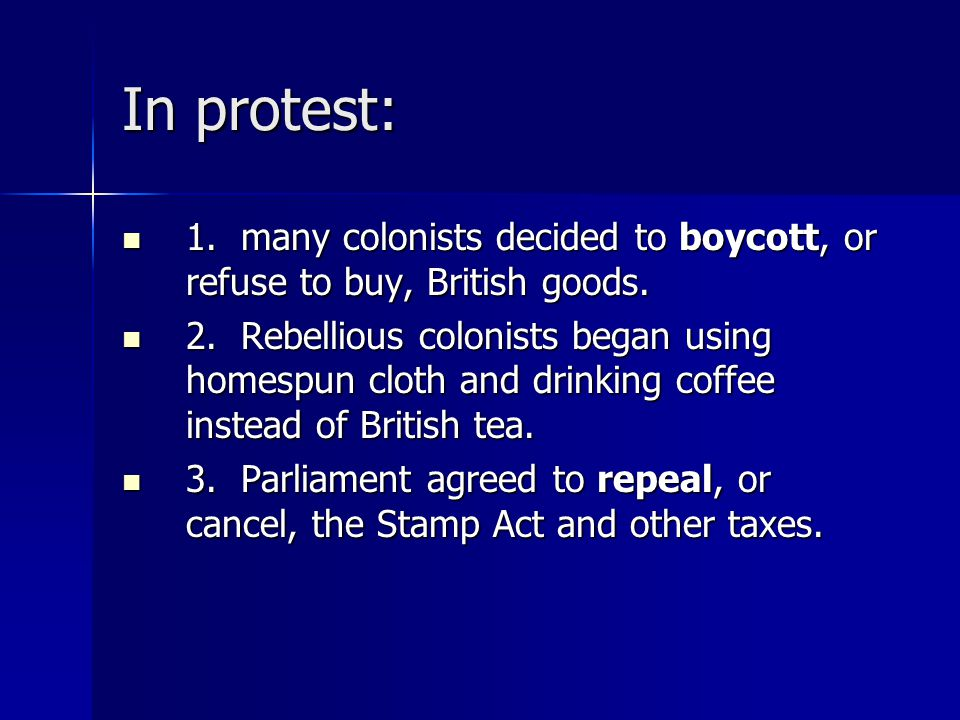 In protest: 1. many colonists decided to boycott, or refuse to buy, British goods.
