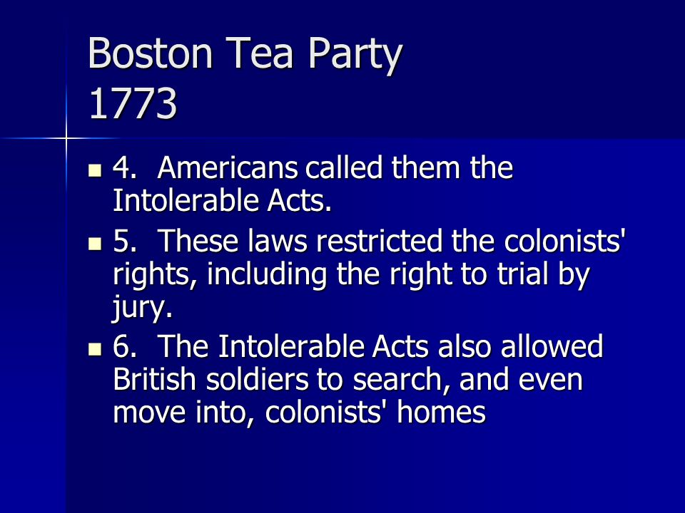 Boston Tea Party 1773 4. Americans called them the Intolerable Acts.