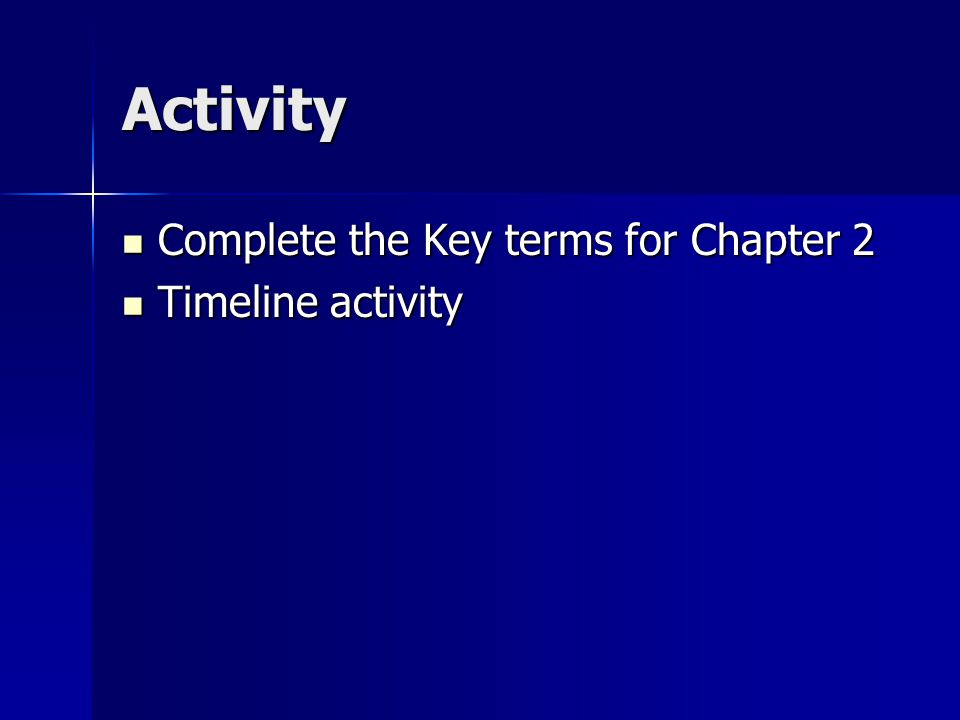 Activity Complete the Key terms for Chapter 2 Timeline activity