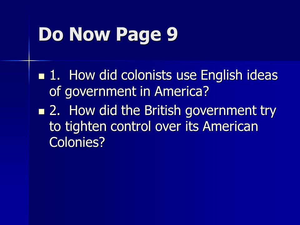 Do Now Page 9 1. How did colonists use English ideas of government in America