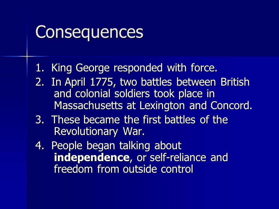 Consequences 1. King George responded with force.