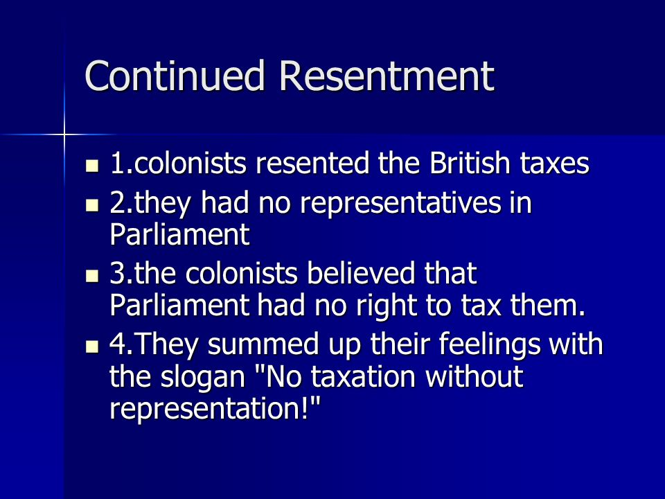 Continued Resentment 1.colonists resented the British taxes