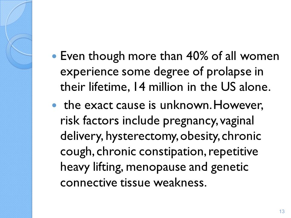 Even though more than 40% of all women experience some degree of prolapse in their lifetime, 14 million in the US alone.