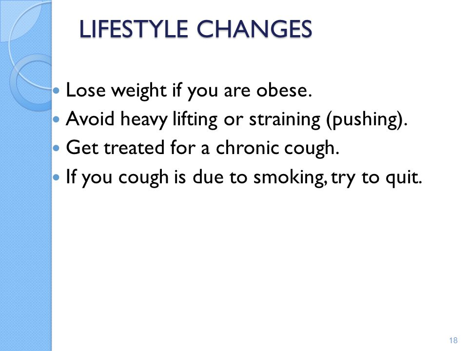 LIFESTYLE CHANGES Lose weight if you are obese.