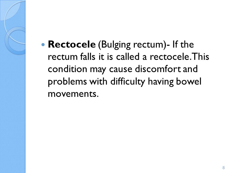 Rectocele (Bulging rectum)- If the rectum falls it is called a rectocele.