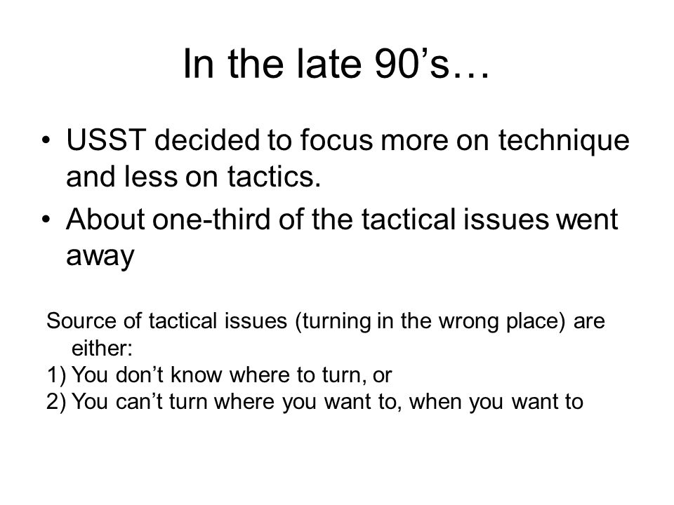 In the late 90's… USST decided to focus more on technique and less on tactics. About one-third of the tactical issues went away.