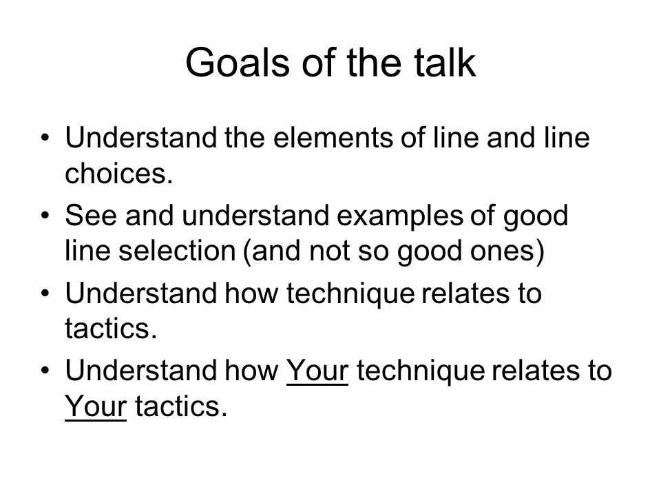 Goals of the talk Understand the elements of line and line choices.
