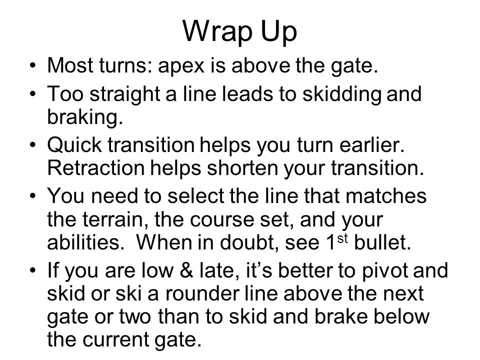Wrap Up Most turns: apex is above the gate.