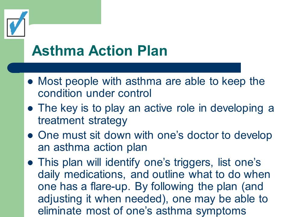 Asthma Action Plan Most people with asthma are able to keep the condition under control.