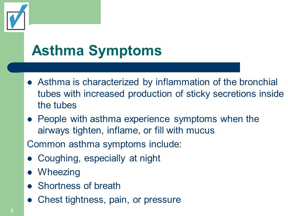 Asthma Symptoms Asthma is characterized by inflammation of the bronchial tubes with increased production of sticky secretions inside the tubes.